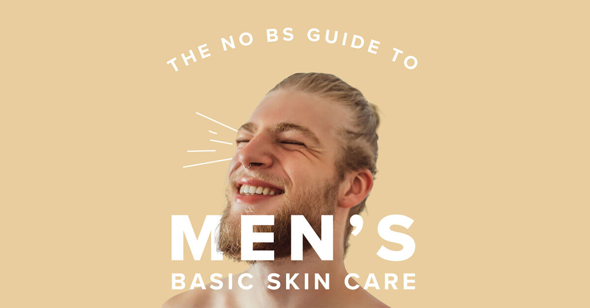 The No Bs Guide To Easy To Follow Skin Care For Men